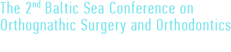2nd Baltic Sea Conference on Orthognathic Surgery and Orthodontics